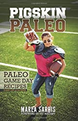 Pigskin Paleo: Game Day Recipes for Every Day of the Week