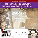 Understanding Movies: The Art and History of Film: The Modern Scholar Lecture by Raphael Shargel