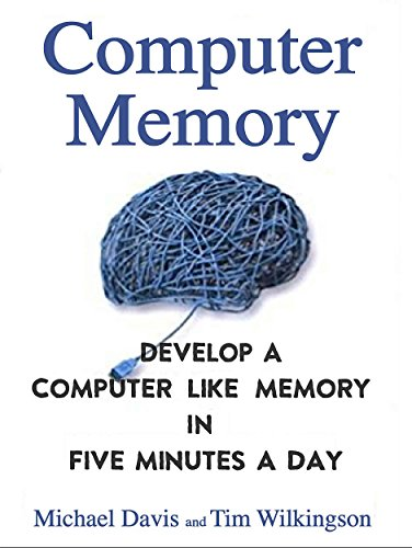 Computer Memory: Develop A Computer Like Memory In 5 Minutes A Day (Think Faster, Smarter, Sharper)