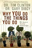Why You Do the Things You Do: The Secret to Healthy Relationships, Tim Clinton, Gary Sibcy, 1591454204