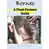 Borneo: A Flash Packers Guide