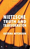 Nietzsche, Truth and Transformation, Katrina Mitcheson, 1137357053
