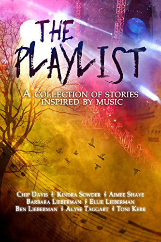 The Playlist by [Davis, Chip, Sowder, Kindra, Shaye, Aimee, Lieberman, Barbara, Lieberman, Ellie, Lieberman, Ben, Taggart, Alyse, Kerr, Toni]