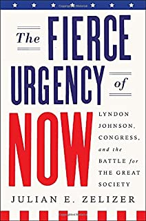 Book Cover: The Fierce Urgency of Now: Lyndon Johnson, Congress, and the Battle for the Great Society