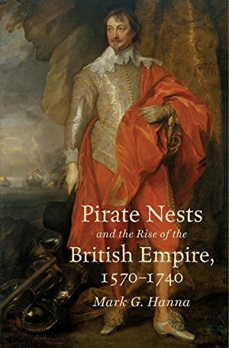Pirate Nests and the Rise of the British Empire, 1570-1740 (Published by the Omohundro Institute of Early American History and Culture and the University of North Carolina Press)