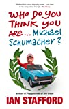 Who Do You Think You Are... Michael Schumacher?, Ian Stafford, 009190885X