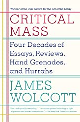 Critical Mass: Four Decades of Essays, Reviews, Hand Grenades, and Hurrahs