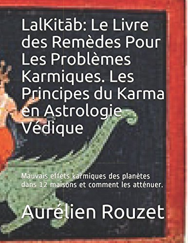 LalKitāb: Le Livre des Remèdes Pour Les Problèmes Karmiques. Les Principes du Karma en Astrologie Védique: Mauvais effets karmiques des planètes dans ... et comment les atténuer. (French Edition) PDF