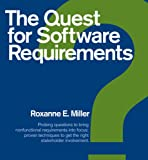 The Quest for Software Requirements : Probing Questions to bring nonfunctional requirements into focus; proven techniques to get the right stakeholder Involvement, Miller, Roxanne E., 1595980679