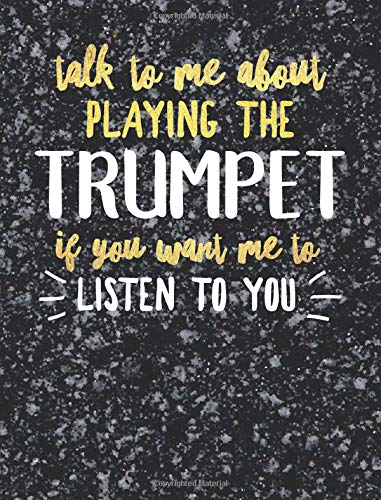 Funny Trumpet Notebook Journal - Talk to Me About Playing the Trumpet - 7.44x9.69 Composition Book College Ruled: Cute Gift for Trumpet Players ... Music Students Instrument Band Class Notepad pdf