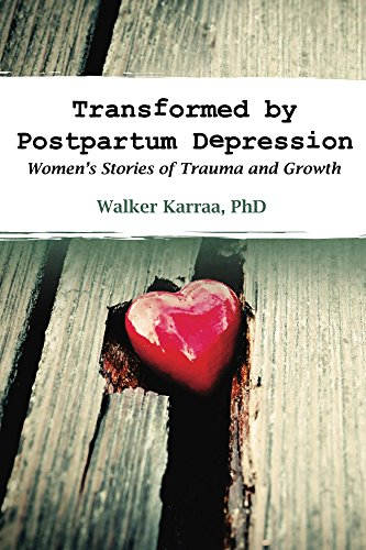 Transformed by Postpartum Depression: Women's Stories of Trauma and Growth by [Karraa, Walker]