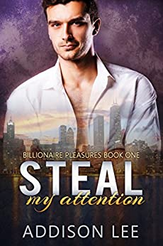 Steal My Attention (Billionaire Pleasures Book 1) by [Lee, Addison]