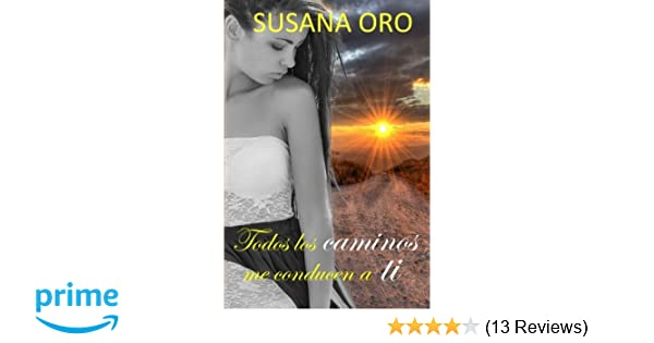 Todos los caminos me conducen a ti (Spanish Edition): Susana Oro: 9781500651749: Amazon.com: Books