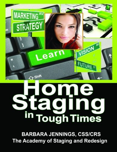 Home Staging in Tough Times OR How Home Stagers Can Profit from a Real Estate Staging Business in a Down Economy or Any Economy Even Without Cash