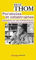 Paraboles et catastrophes : Entretiens sur les mathématiques, la science et la philosophie