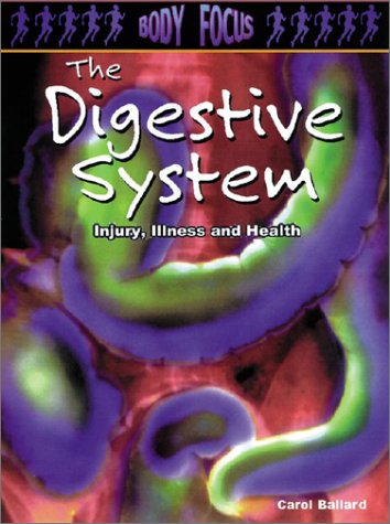 The Digestive System: Injury, Illness and Health (Body Focus: The Science of Health, Injury and Disease) pdf
