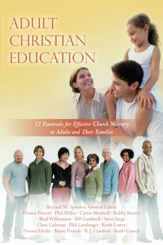 Adult Christian Education: 12 Essentials for Effective Church Ministry to Adults and Their Families (Volume 4)