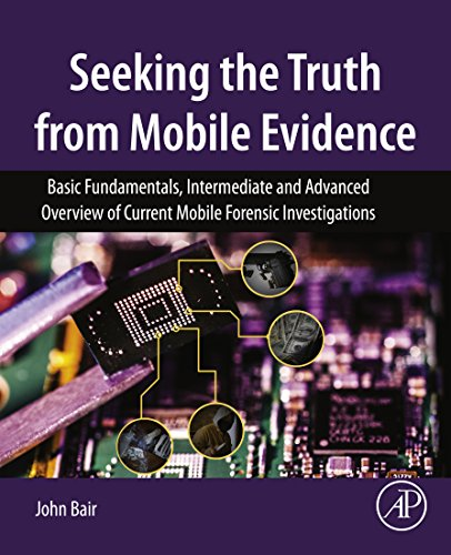 Seeking the Truth from Mobile Evidence: Basic Fundamentals, Intermediate and Advanced Overview of Current Mobile Forensic Investigations (Port Client Access)
