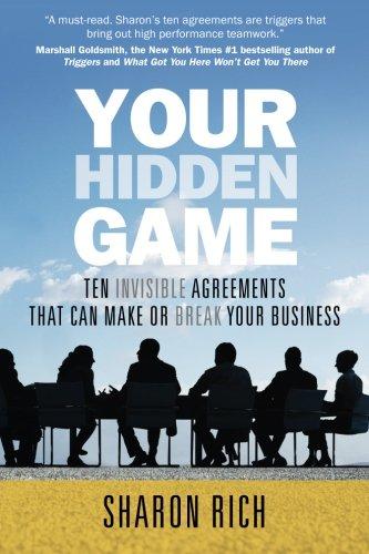 Your Hidden Game: Ten Invisible Agreements That Can Make or Break Your Business