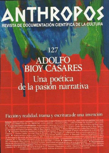 Adolfo Bioy Casares. Una poética de la pasión narrativa. Ficción y realidad, trama y escritura de una invención (Spanish Edition)