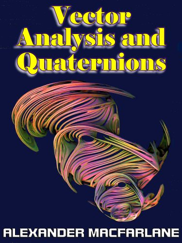 Vector Analysis and Quaternions - Higher Mathematics
