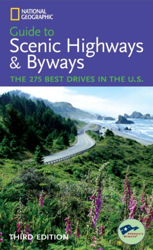 National Geographic Guide to Scenic Highways and Byways, 3d Ed. (National Geographic's Guide to Scenic Highways & Byways)