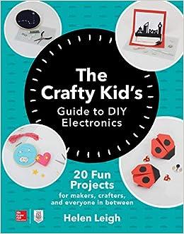 Amazon Com The Crafty Kids Guide To Diy Electronics 20 Fun