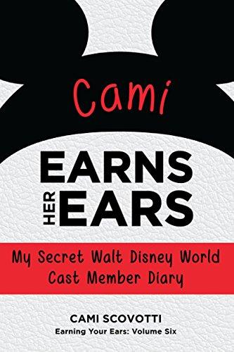 Disney Cast Member - Cami Earns Her Ears: My Secret Walt Disney World Cast Member Diary (Earning Your Ears Book 6)