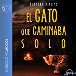 El gato que caminaba solo [The Cat That Walked Alone] | Rudyard Kipling