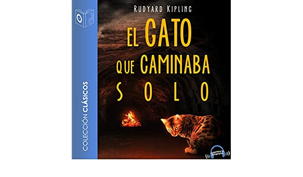 Amazon.com: El gato que caminaba solo [The Cat That Walked Alone] (Audible Audio Edition): Rudyard Kipling, Marcos Chacón, Sonolibro: Books