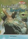 Incredible Reptiles, John Townsend, 1410905322