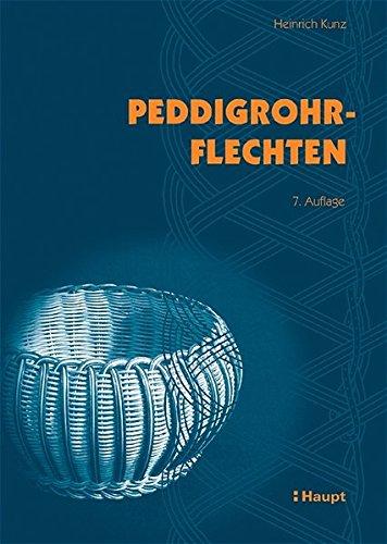 Peddigrohrflechten: Ein Freizeit- und Arbeitsbuch mit vielen Anregungen