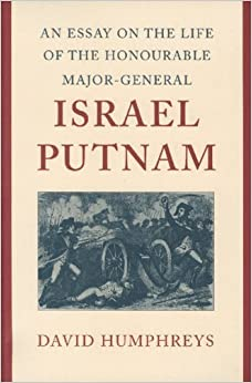 Book Essay on the Life of the Honourable Major-General Israel Putnam, An by David Humphreys (2000-06-01)