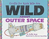 Crafts for Kids Who Are Wild about Outer Space, Kathy Ross, 0761300546
