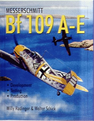 Messerschmitt Bf 109: The World's Most Produced Fighter From Bf 109 A to E