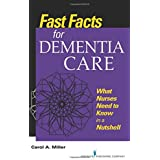 Fast Facts for Dementia Care: What Nurses Need to Know in a Nutshell (Fast Facts (Springer)) (Volume 1)
