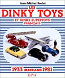 img - for Les Dinky Toys et Dinky supertoys francais Meccano: 1933-1981 (French Edition) book / textbook / text book