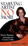 Starving Artist No More : Hearty Business Strategies for Creative Folks, Kirstin Carey, 0970817282