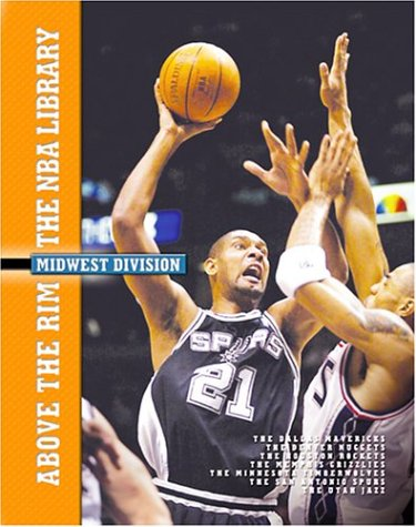 Midwest Division: The Dallas Mavericks, the Denver Nuggets, the Houston Rockets, the Memphis Grizzlies, the Minnesota Timberwolves, the San Antonio ... Utah Jazz (Above the Rim: the Nba Library) ()