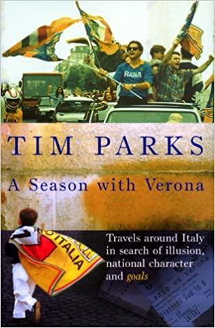 A Season with Verona: Travels around Italy in search of illusion, national character and goals