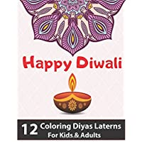 Happy Diwali 12 Coloring Diyas Laterns For Kids & Adults: Home Activity Coloring Book for Diwali House Decoration Flags…