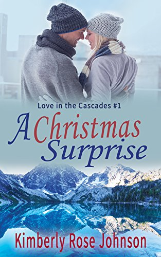 A Christmas Surprise (Love in the Cascades Book 1) - Cascade Series Single