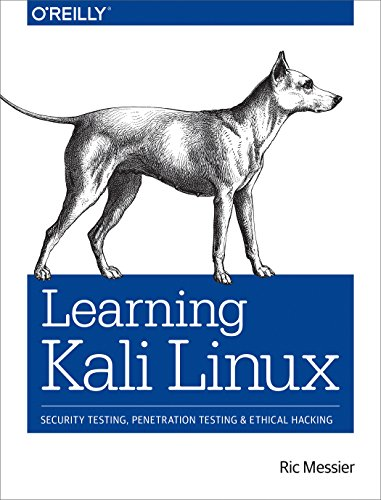 Learning Kali Linux: Security Testing, Penetration Testing, and Ethical Hacking by O'Reilly Media