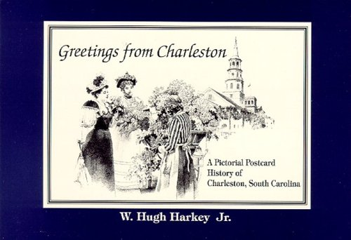 Greetings from Charleston: A Pictorial Postcard History of Charleston, South Carolina