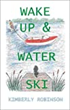 Wake up and Waterski, Kimberly P. Robinson, 1892216337