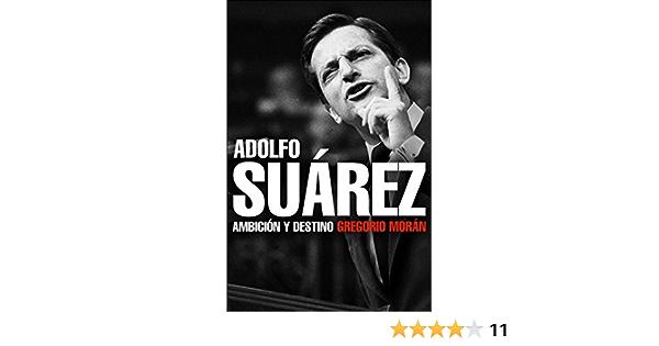 Adolfo Suárez: Ambición y destino Biografías y Memorias: Amazon.es: Moran, Gregorio: Libros