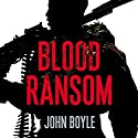 Blood Ransom: Stories From the Front Line in the War Against Somali Piracy Audiobook by John Boyle Narrated by Ric Jerrom