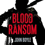 Blood Ransom: Stories From the Front Line in the War Against Somali Piracy | John Boyle
