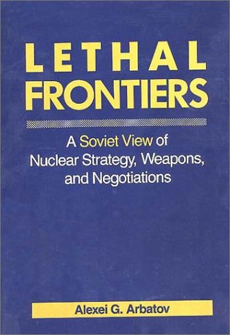 Lethal Frontiers: A Soviet View of Nuclear Strategy, Weapons, and Negotiations