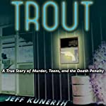 Trout: A True Story of Murder, Teens, and the Death Penalty | Jeff Kunerth